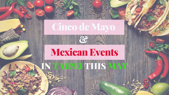 Cinco de Mayo and Mexican Events in Taipei this May